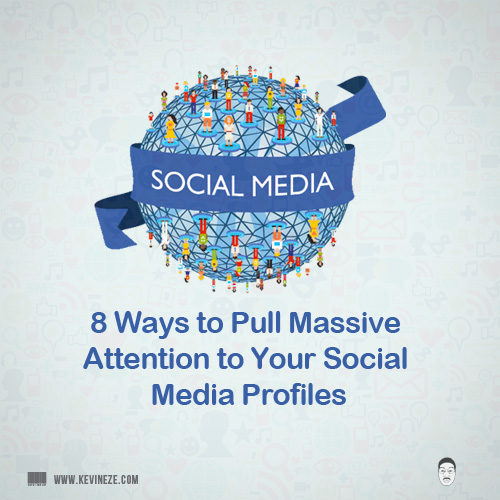 8 Ways to Pull Massive Attention to Your Social Media Profiles